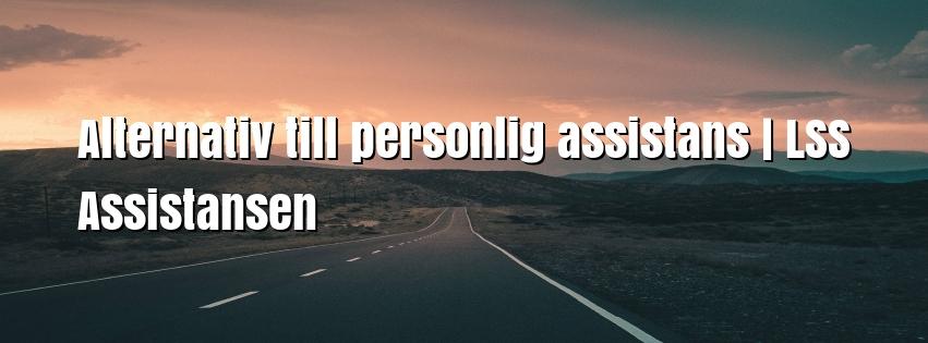 Alternativ till personlig assistans | LSS Assistansen