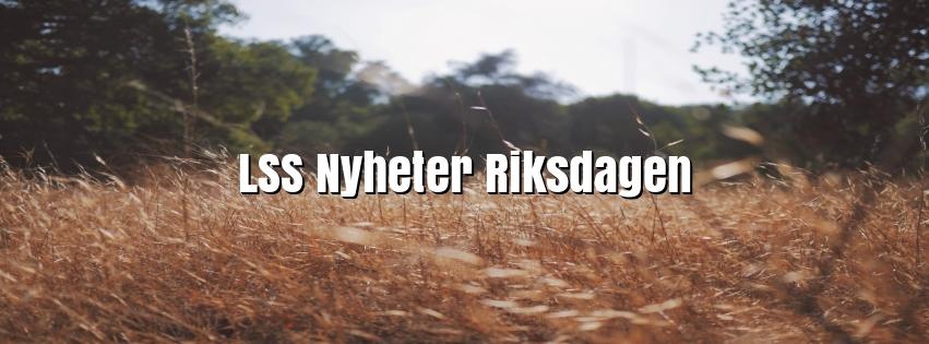 LSS Nyheter Riksdagen